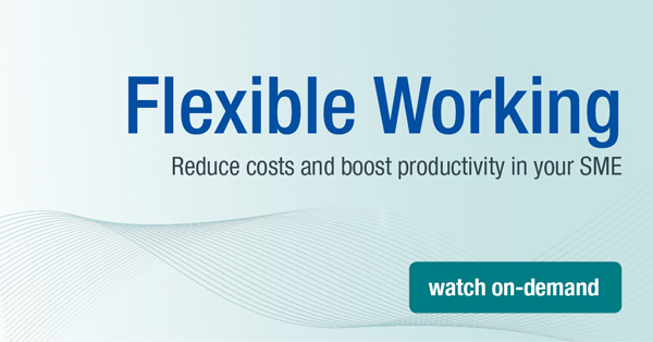 Flexible Working: Reduce costs and boost productivity in your SME