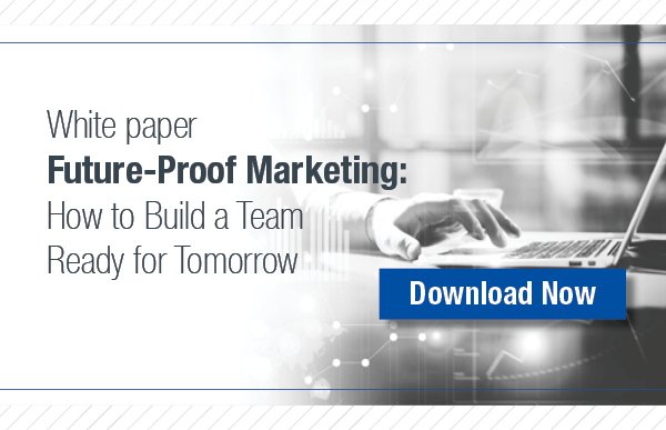 Future-Proof Marketing: How to Build a Team Ready for Tomorrow white paper