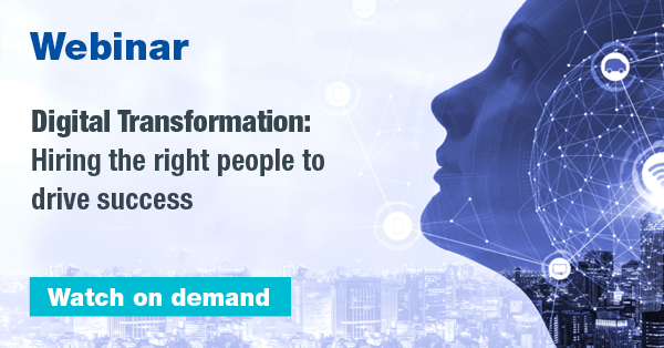 Digital Transformation: Hiring the right people to drive success